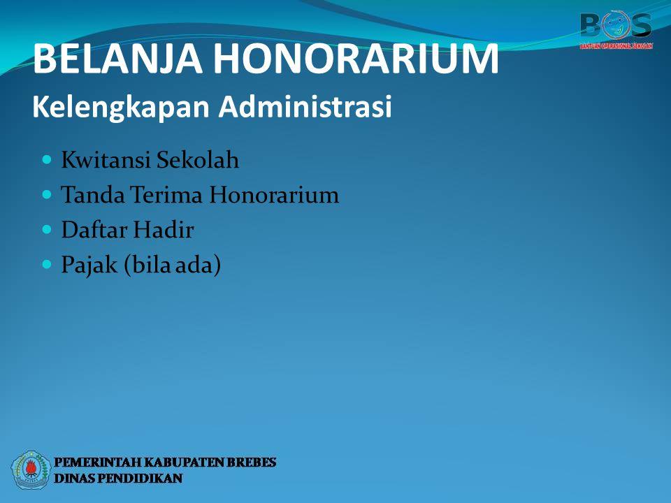 BELANJA HONORARIUM Kelengkapan Administrasi Kwitansi Sekolah Tanda Terima Honorarium Daftar Hadir Pajak (bila ada)