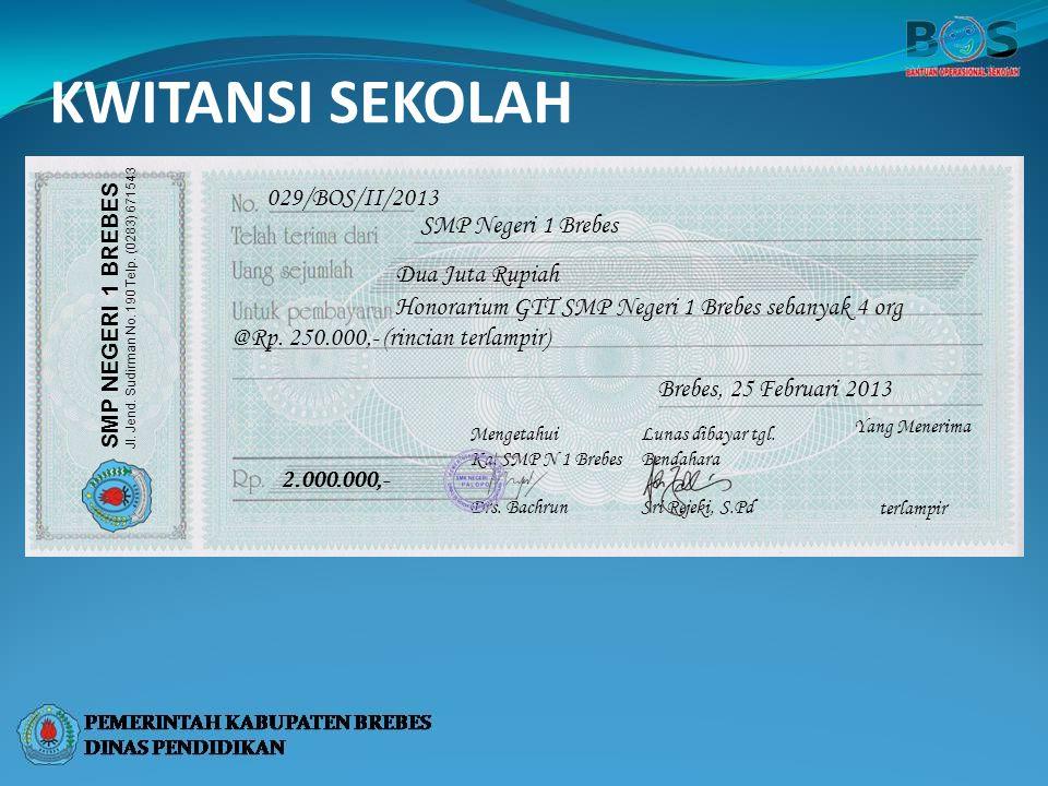 KWITANSI SEKOLAH 029/BOS/II/2013 SMP Negeri 1 Brebes Dua Juta Rupiah Honorarium GTT SMP Negeri 1 Brebes sebanyak 4 org @Rp. 250.000,- (rincian terlamp