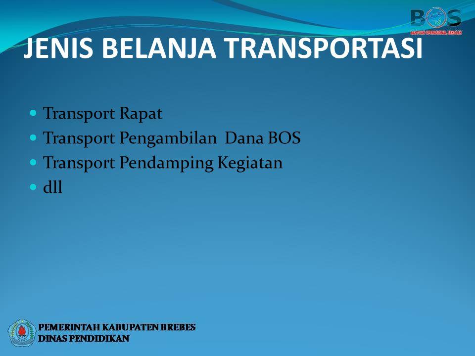 JENIS BELANJA TRANSPORTASI Transport Rapat Transport Pengambilan Dana BOS Transport Pendamping Kegiatan dll