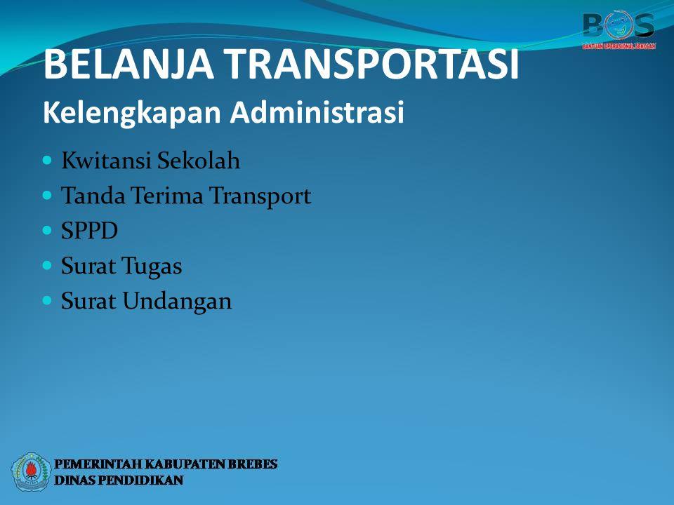 BELANJA TRANSPORTASI Kelengkapan Administrasi Kwitansi Sekolah Tanda Terima Transport SPPD Surat Tugas Surat Undangan