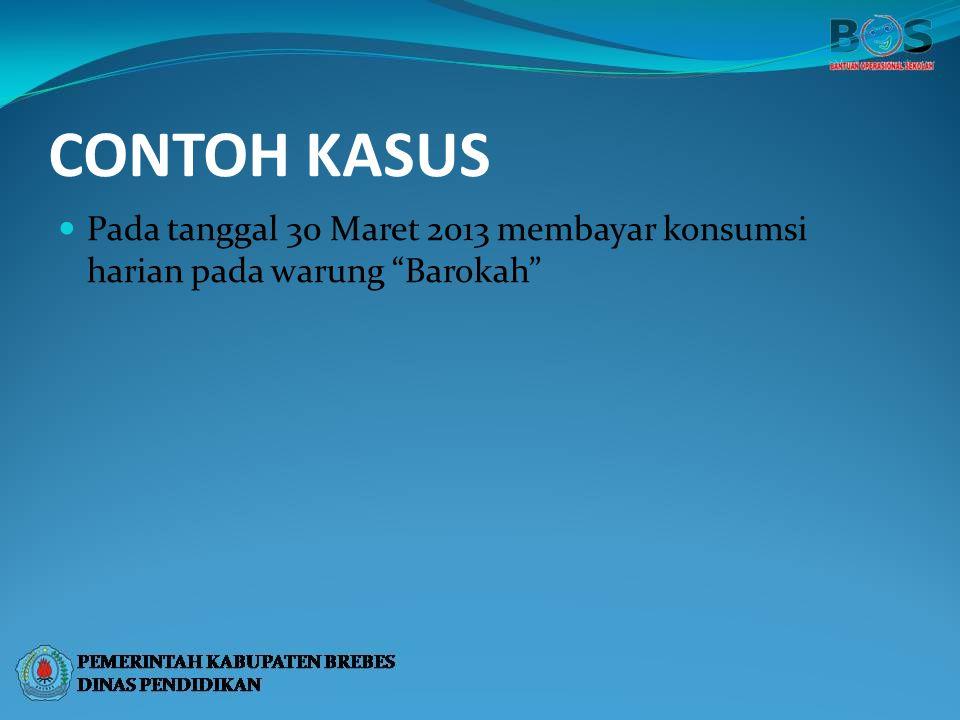 """CONTOH KASUS Pada tanggal 30 Maret 2013 membayar konsumsi harian pada warung """"Barokah"""""""