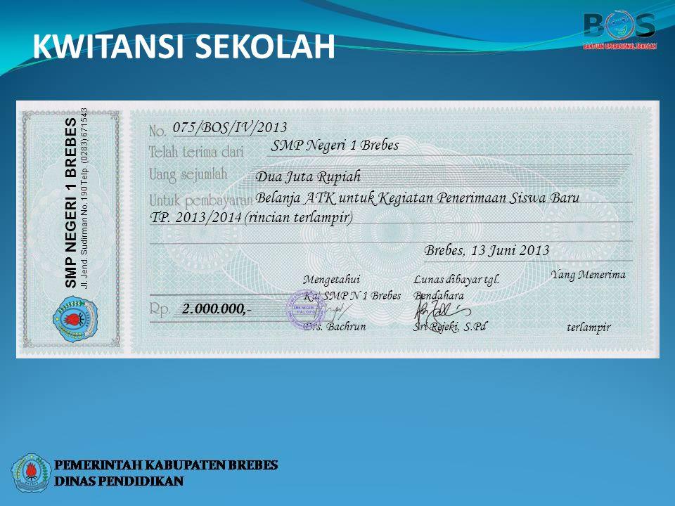 KWITANSI SEKOLAH 075/BOS/IV/2013 SMP Negeri 1 Brebes Dua Juta Rupiah Belanja ATK untuk Kegiatan Penerimaan Siswa Baru TP. 2013/2014 (rincian terlampir