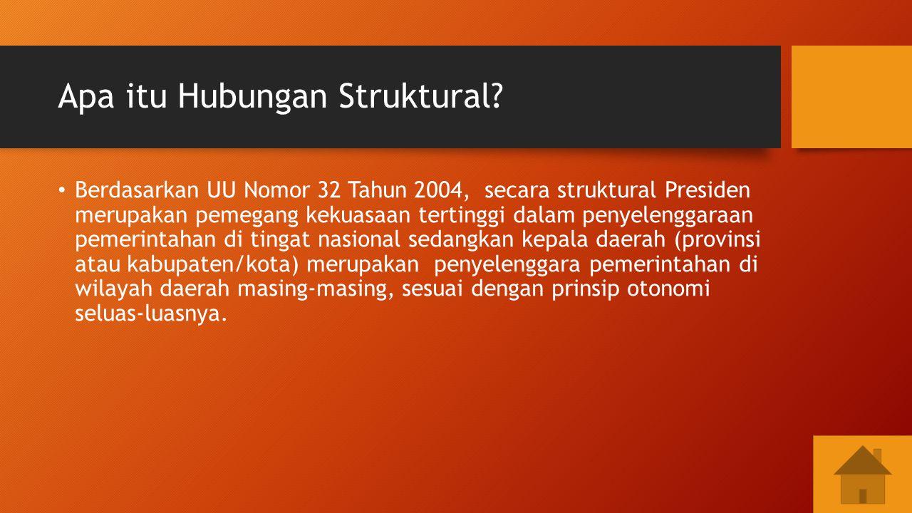 Apa itu Hubungan Struktural? Berdasarkan UU Nomor 32 Tahun 2004, secara struktural Presiden merupakan pemegang kekuasaan tertinggi dalam penyelenggara