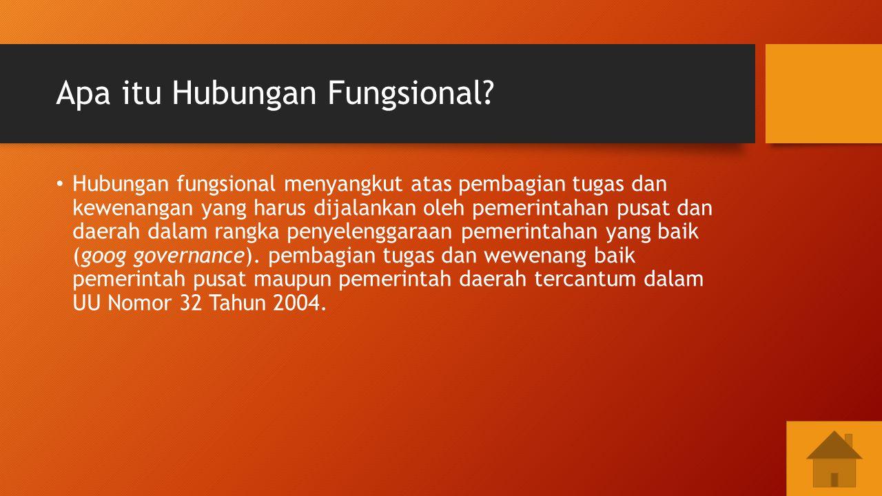 Apa itu Hubungan Fungsional? Hubungan fungsional menyangkut atas pembagian tugas dan kewenangan yang harus dijalankan oleh pemerintahan pusat dan daer
