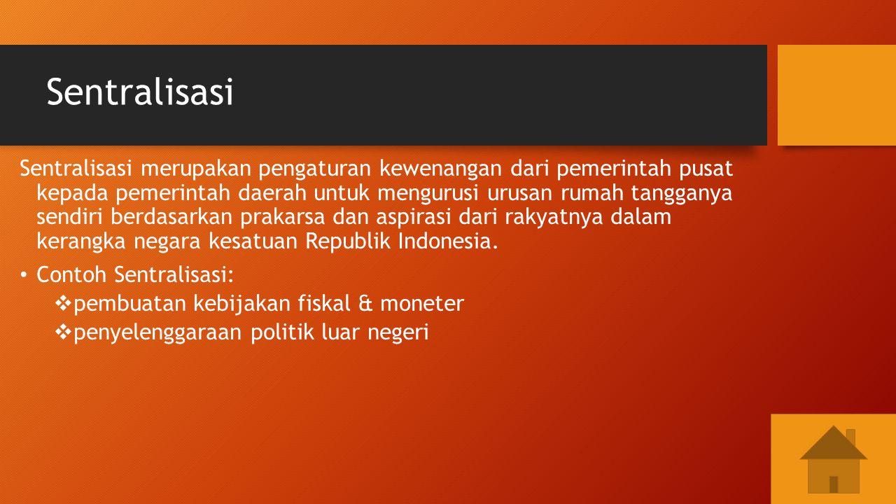 Desentralisasi Desentralisasi adalah penyerahan kewenangan dari pemerintah pusat kepada pemerintah daerah untuk mengurusi urusan rumah tangganya sendiri berdasarkan prakarsa dan aspirasi dari rakyatnya dalam kerangka negara kesatuan Republik Indonesia.