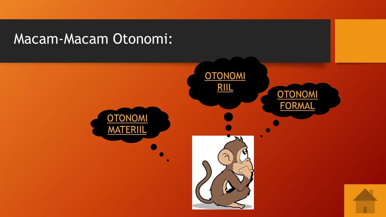 OTONOMI MATERIIL OTONOMI FORMAL OTONOMI RIIL Macam-Macam Otonomi: