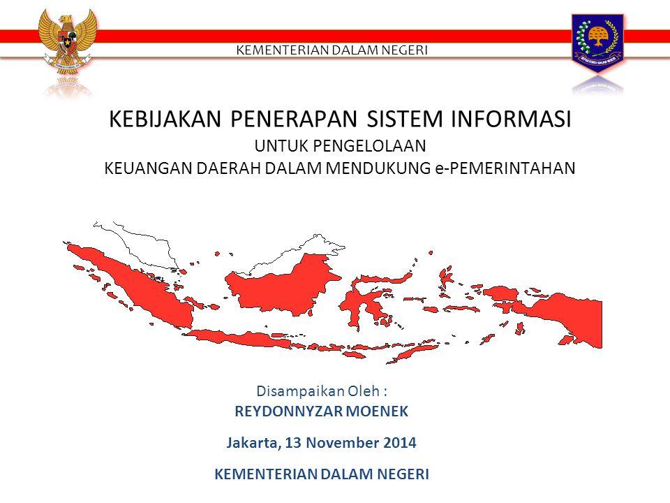 Disampaikan Oleh : REYDONNYZAR MOENEK Jakarta, 13 November 2014 KEMENTERIAN DALAM NEGERI KEBIJAKAN PENERAPAN SISTEM INFORMASI UNTUK PENGELOLAAN KEUANGAN DAERAH DALAM MENDUKUNG e-PEMERINTAHAN