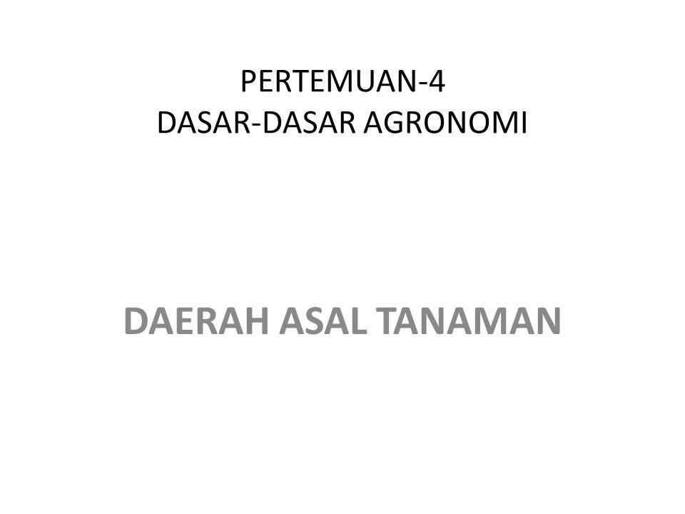 PERTEMUAN-4 DASAR-DASAR AGRONOMI DAERAH ASAL TANAMAN