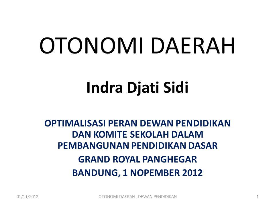 OTONOMI DAERAH OPTIMALISASI PERAN DEWAN PENDIDIKAN DAN KOMITE SEKOLAH DALAM PEMBANGUNAN PENDIDIKAN DASAR GRAND ROYAL PANGHEGAR BANDUNG, 1 NOPEMBER 2012 Indra Djati Sidi 01/11/20121OTONOMI DAERAH - DEWAN PENDIDIKAN