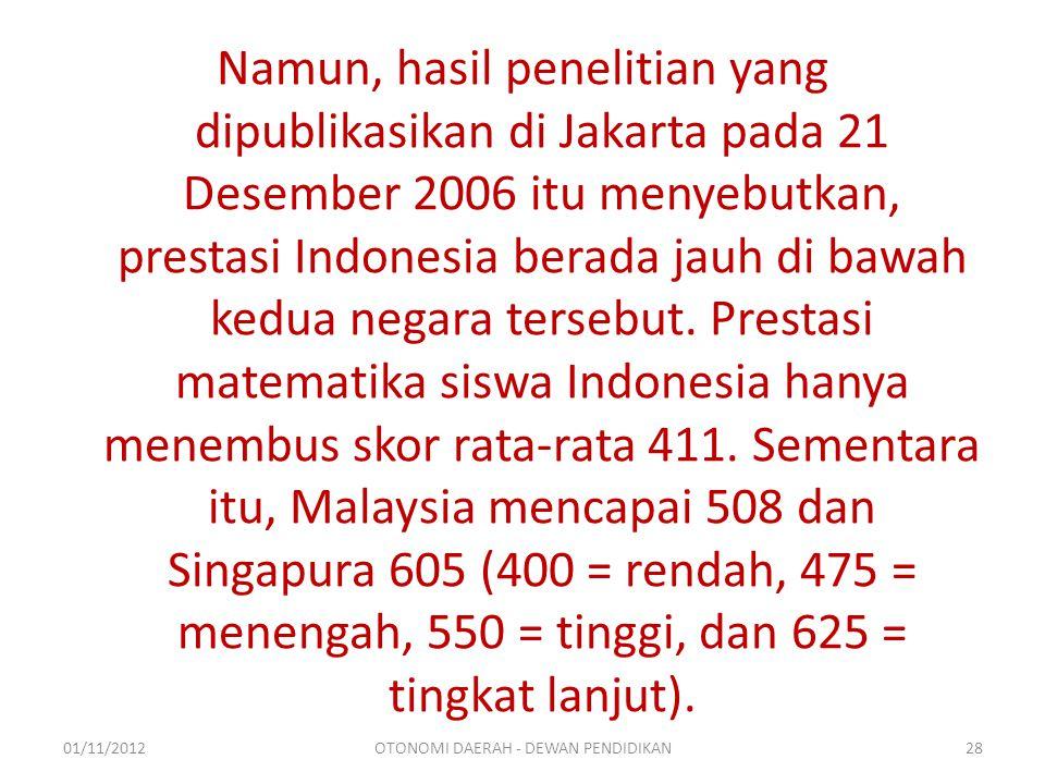 Namun, hasil penelitian yang dipublikasikan di Jakarta pada 21 Desember 2006 itu menyebutkan, prestasi Indonesia berada jauh di bawah kedua negara tersebut.
