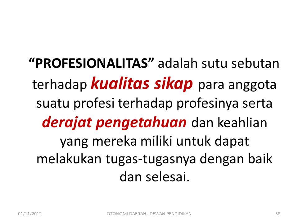 PROFESIONALITAS adalah sutu sebutan terhadap kualitas sikap para anggota suatu profesi terhadap profesinya serta derajat pengetahuan dan keahlian yang mereka miliki untuk dapat melakukan tugas-tugasnya dengan baik dan selesai.