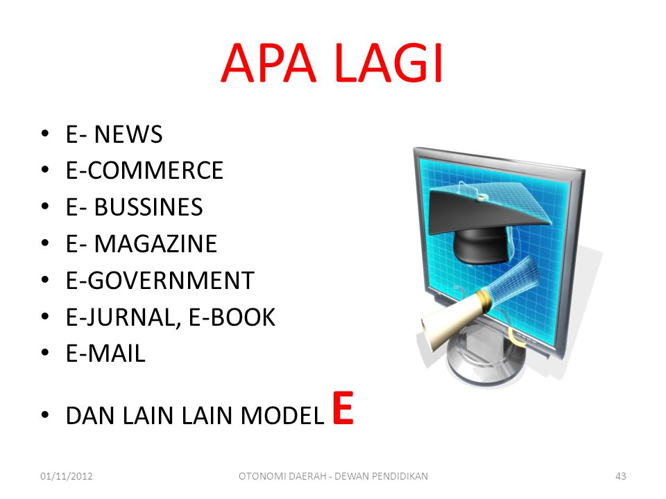 APA LAGI E- NEWS E-COMMERCE E- BUSSINES E- MAGAZINE E-GOVERNMENT E-JURNAL, E-BOOK E-MAIL DAN LAIN LAIN MODEL E 01/11/2012OTONOMI DAERAH - DEWAN PENDID