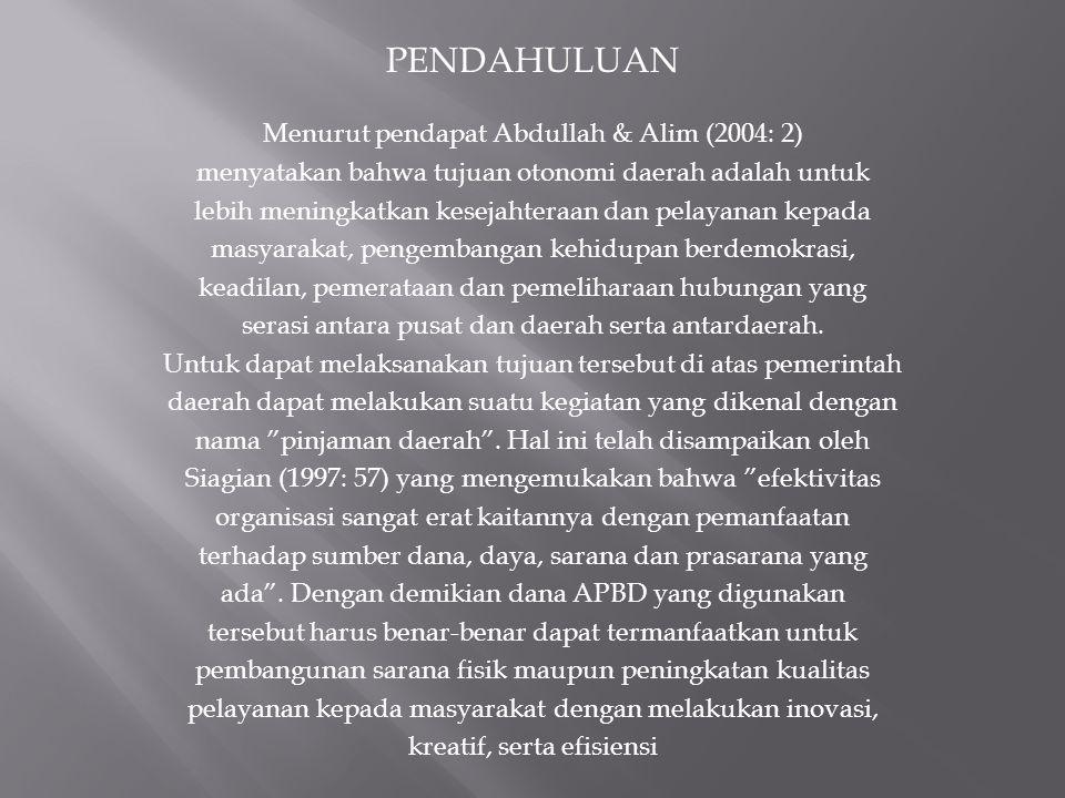 PENDAHULUAN Menurut pendapat Abdullah & Alim (2004: 2) menyatakan bahwa tujuan otonomi daerah adalah untuk lebih meningkatkan kesejahteraan dan pelaya