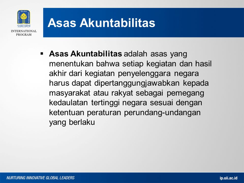 Asas Akuntabilitas  Asas Akuntabilitas adalah asas yang menentukan bahwa setiap kegiatan dan hasil akhir dari kegiatan penyelenggara negara harus dap