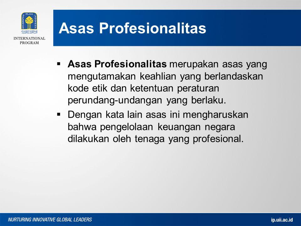 Asas Profesionalitas  Asas Profesionalitas merupakan asas yang mengutamakan keahlian yang berlandaskan kode etik dan ketentuan peraturan perundang-undangan yang berlaku.