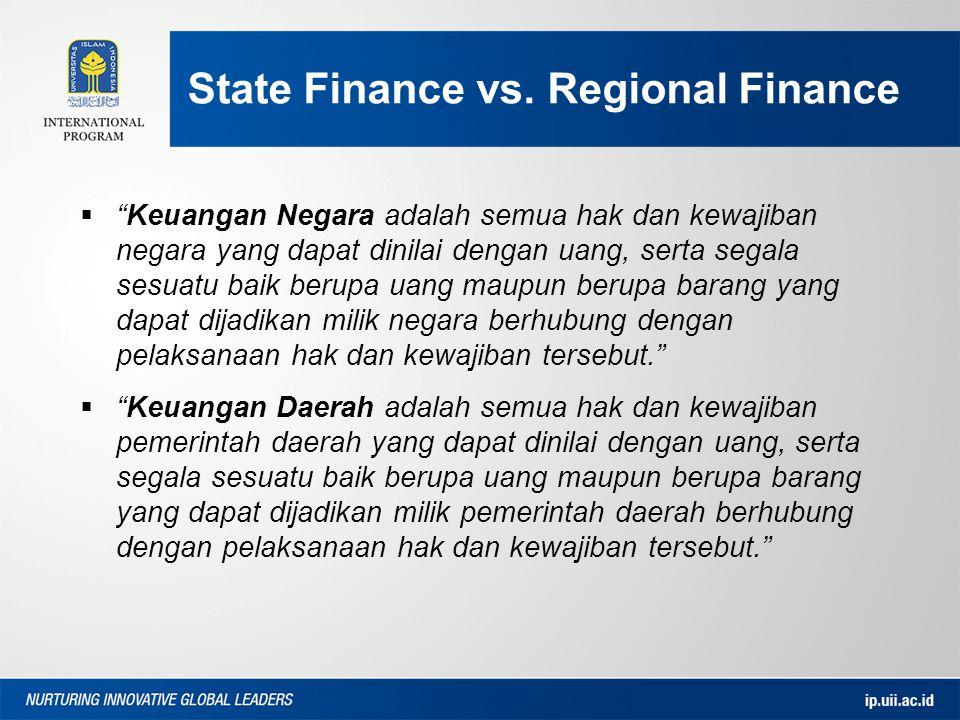 """State Finance vs. Regional Finance  """"Keuangan Negara adalah semua hak dan kewajiban negara yang dapat dinilai dengan uang, serta segala sesuatu baik"""