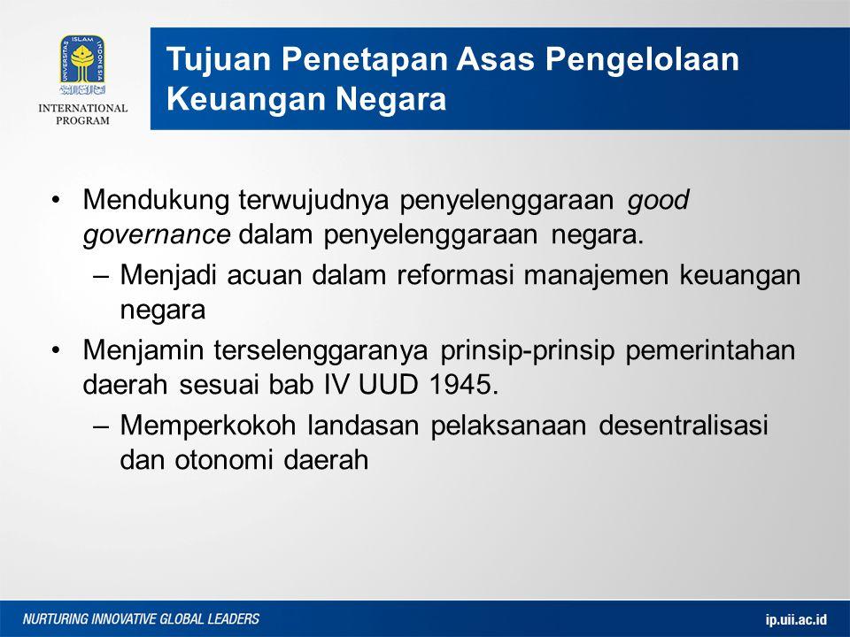 Mendukung terwujudnya penyelenggaraan good governance dalam penyelenggaraan negara. –Menjadi acuan dalam reformasi manajemen keuangan negara Menjamin