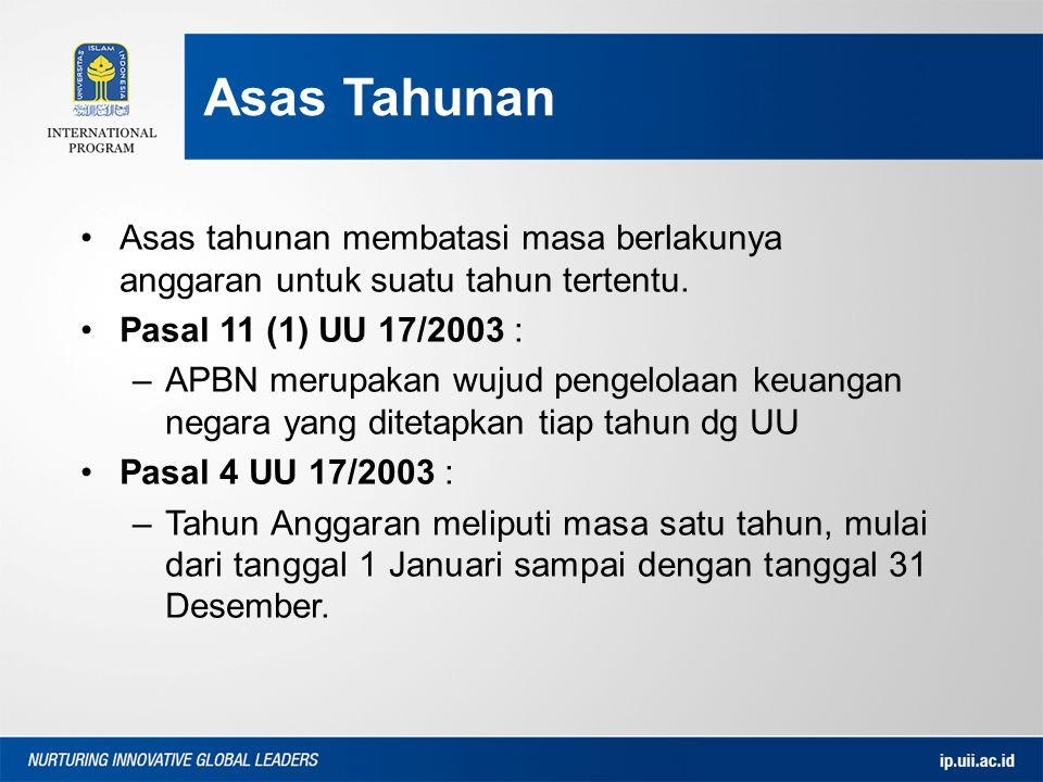 Asas tahunan membatasi masa berlakunya anggaran untuk suatu tahun tertentu. Pasal 11 (1) UU 17/2003 : –APBN merupakan wujud pengelolaan keuangan negar
