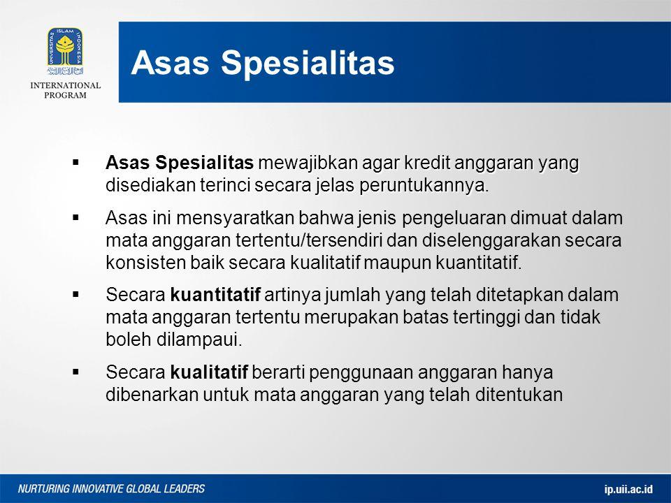  Asas Spesialitas mewajibkan agar kredit anggaran yang disediakan terinci secara jelas peruntukannya  Asas Spesialitas mewajibkan agar kredit anggaran yang disediakan terinci secara jelas peruntukannya.