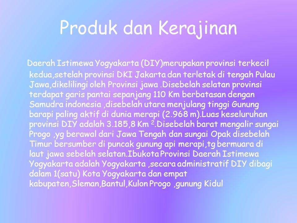 Produk dan Kerajinan Daerah Istimewa Yogyakarta (DIY)merupakan provinsi terkecil kedua,setelah provinsi DKI Jakarta dan terletak di tengah Pulau Jawa,