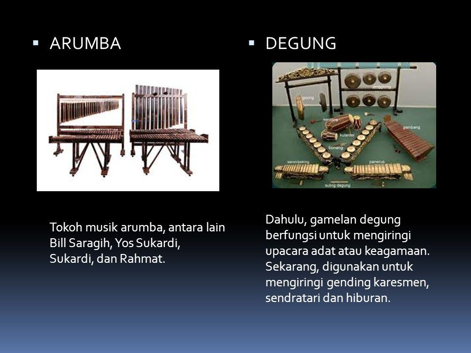  ARUMBA Tokoh musik arumba, antara lain Bill Saragih, Yos Sukardi, Sukardi, dan Rahmat.  DEGUNG Dahulu, gamelan degung berfungsi untuk mengiringi up