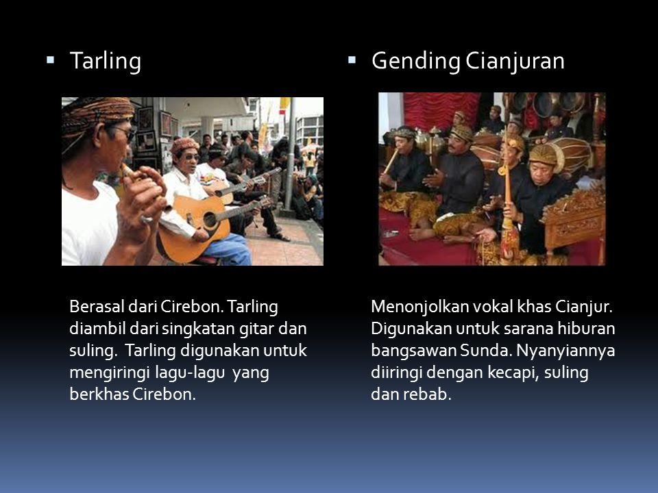  Tarling Berasal dari Cirebon. Tarling diambil dari singkatan gitar dan suling. Tarling digunakan untuk mengiringi lagu-lagu yang berkhas Cirebon. 