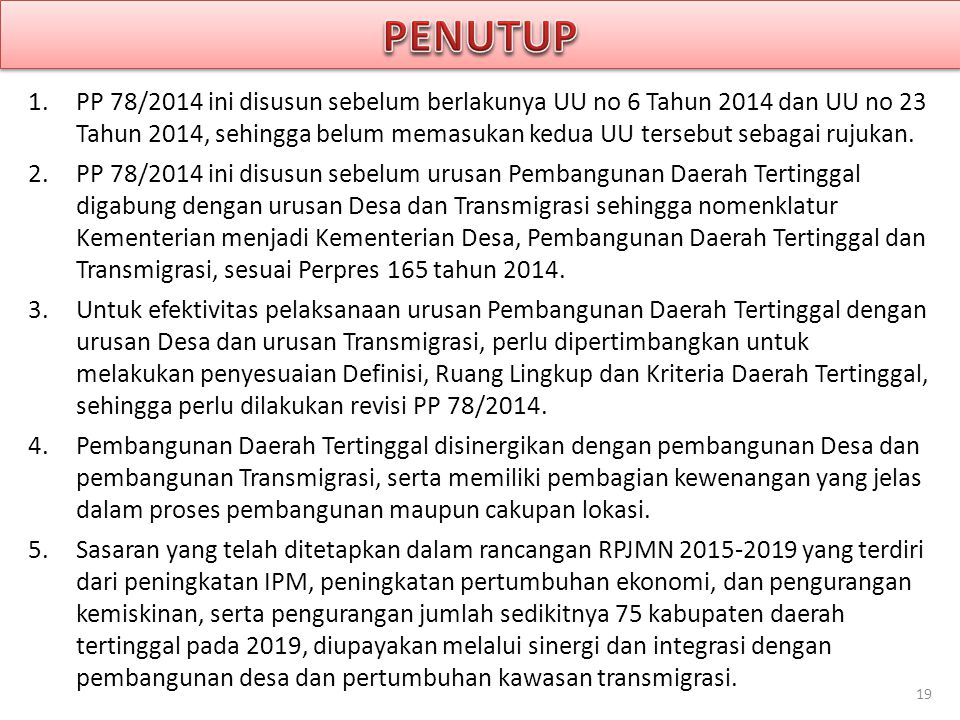 1.PP 78/2014 ini disusun sebelum berlakunya UU no 6 Tahun 2014 dan UU no 23 Tahun 2014, sehingga belum memasukan kedua UU tersebut sebagai rujukan. 2.