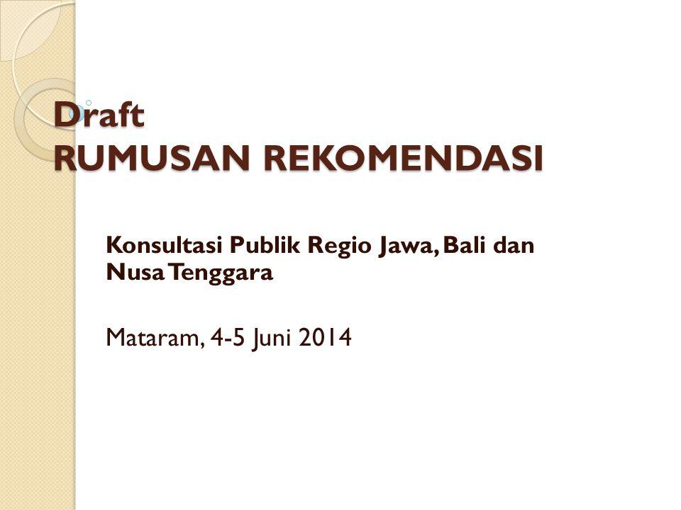 Draft RUMUSAN REKOMENDASI Konsultasi Publik Regio Jawa, Bali dan Nusa Tenggara Mataram, 4-5 Juni 2014