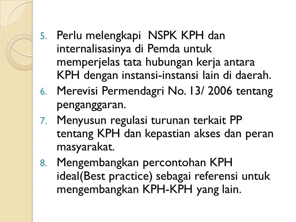 5. Perlu melengkapi NSPK KPH dan internalisasinya di Pemda untuk memperjelas tata hubungan kerja antara KPH dengan instansi-instansi lain di daerah. 6