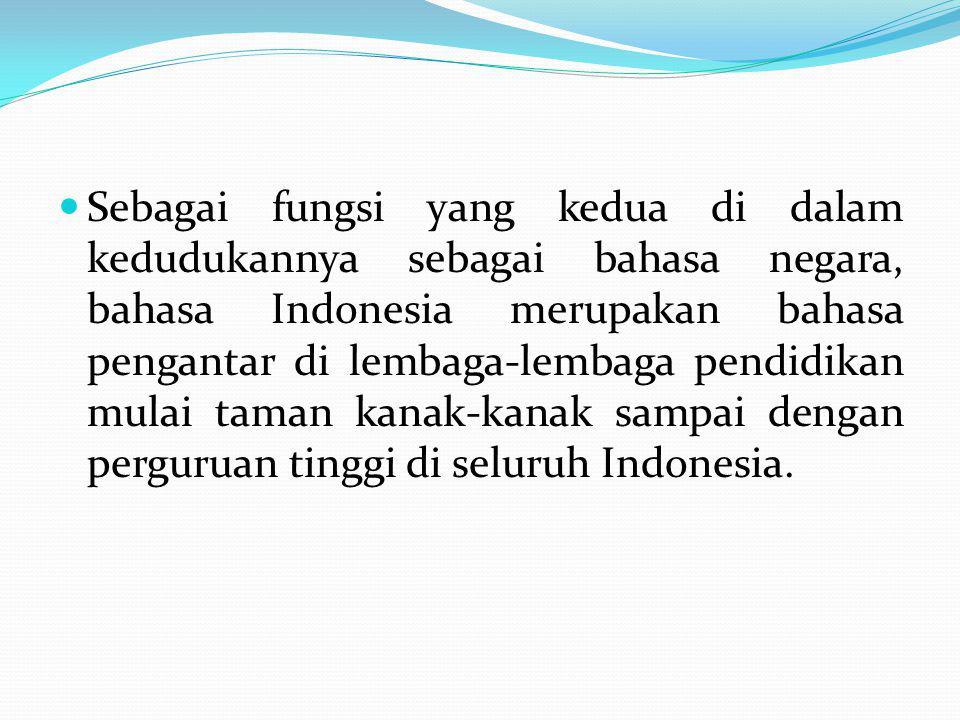 Sebagai fungsi yang kedua di dalam kedudukannya sebagai bahasa negara, bahasa Indonesia merupakan bahasa pengantar di lembaga-lembaga pendidikan mulai