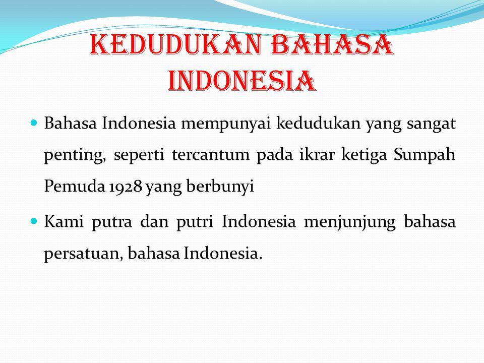 Kedudukan Bahasa Indonesia Bahasa Indonesia mempunyai kedudukan yang sangat penting, seperti tercantum pada ikrar ketiga Sumpah Pemuda 1928 yang berbu