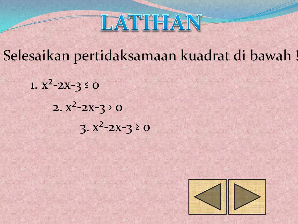 Selesaikan pertidaksamaan kuadrat di bawah ! 1.x²-2x-3 ≤ 0 2. x²-2x-3 › 0 3. x²-2x-3 ≥ 0