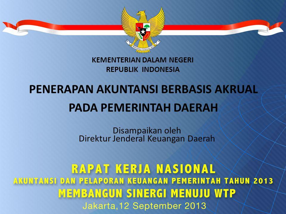 KEMENTERIAN DALAM NEGERI REPUBLIK INDONESIA Disampaikan oleh Direktur Jenderal Keuangan Daerah PENERAPAN AKUNTANSI BERBASIS AKRUAL PADA PEMERINTAH DAE