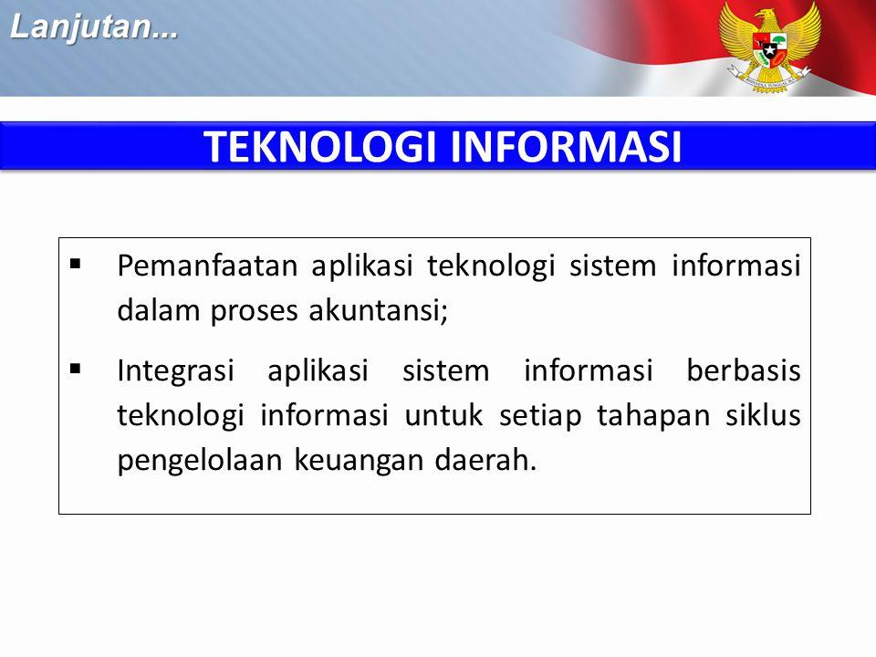 TEKNOLOGI INFORMASI  Pemanfaatan aplikasi teknologi sistem informasi dalam proses akuntansi;  Integrasi aplikasi sistem informasi berbasis teknologi