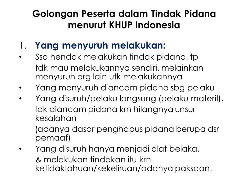 Golongan Peserta dalam Tindak Pidana menurut KHUP Indonesia 1. Yang menyuruh melakukan: Sso hendak melakukan tindak pidana, tp tdk mau melakukannya se