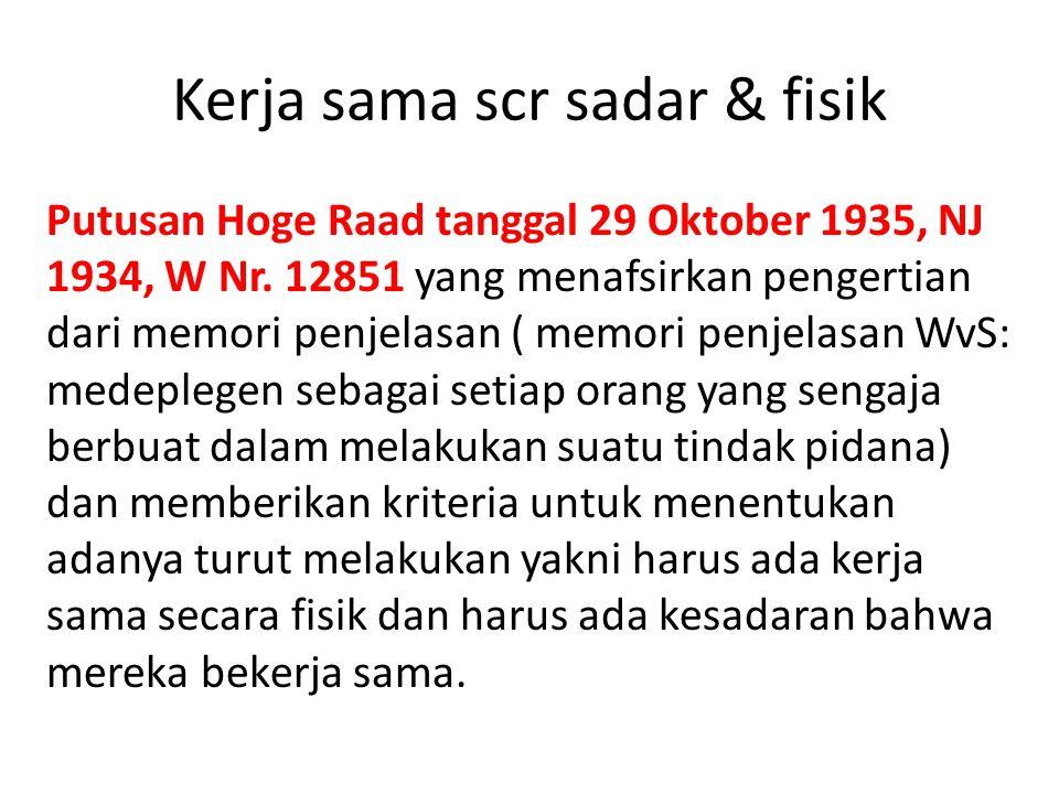 Kerja sama scr sadar & fisik Putusan Hoge Raad tanggal 29 Oktober 1935, NJ 1934, W Nr. 12851 yang menafsirkan pengertian dari memori penjelasan ( memo