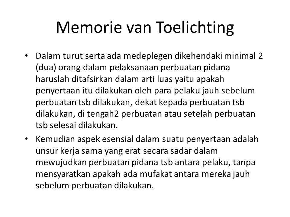 Memorie van Toelichting Dalam turut serta ada medeplegen dikehendaki minimal 2 (dua) orang dalam pelaksanaan perbuatan pidana haruslah ditafsirkan dal