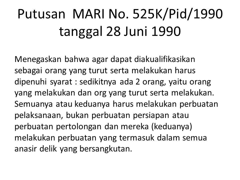 Putusan MARI No. 525K/Pid/1990 tanggal 28 Juni 1990 Menegaskan bahwa agar dapat diakualifikasikan sebagai orang yang turut serta melakukan harus dipen
