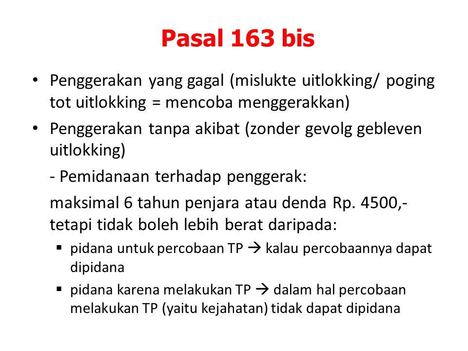 Pasal 163 bis Penggerakan yang gagal (mislukte uitlokking/ poging tot uitlokking = mencoba menggerakkan) Penggerakan tanpa akibat (zonder gevolg geble
