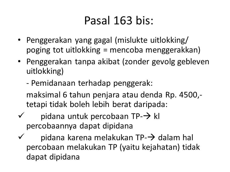 Pasal 163 bis: Penggerakan yang gagal (mislukte uitlokking/ poging tot uitlokking = mencoba menggerakkan) Penggerakan tanpa akibat (zonder gevolg gebl