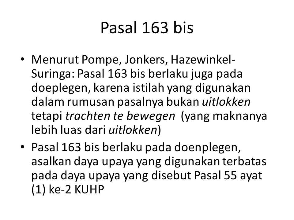 Pasal 163 bis Menurut Pompe, Jonkers, Hazewinkel- Suringa: Pasal 163 bis berlaku juga pada doeplegen, karena istilah yang digunakan dalam rumusan pasa