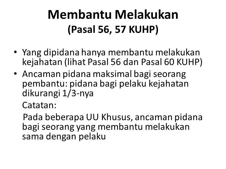 Membantu Melakukan (Pasal 56, 57 KUHP) Yang dipidana hanya membantu melakukan kejahatan (lihat Pasal 56 dan Pasal 60 KUHP) Ancaman pidana maksimal bag