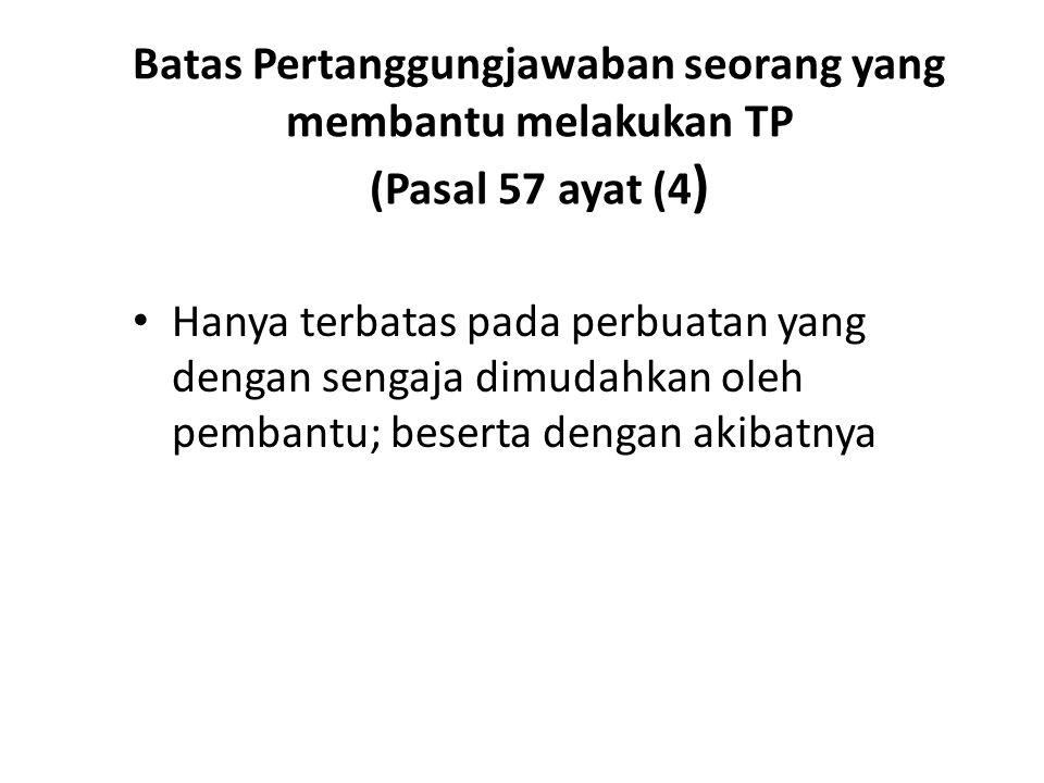 Batas Pertanggungjawaban seorang yang membantu melakukan TP (Pasal 57 ayat (4 ) Hanya terbatas pada perbuatan yang dengan sengaja dimudahkan oleh pemb