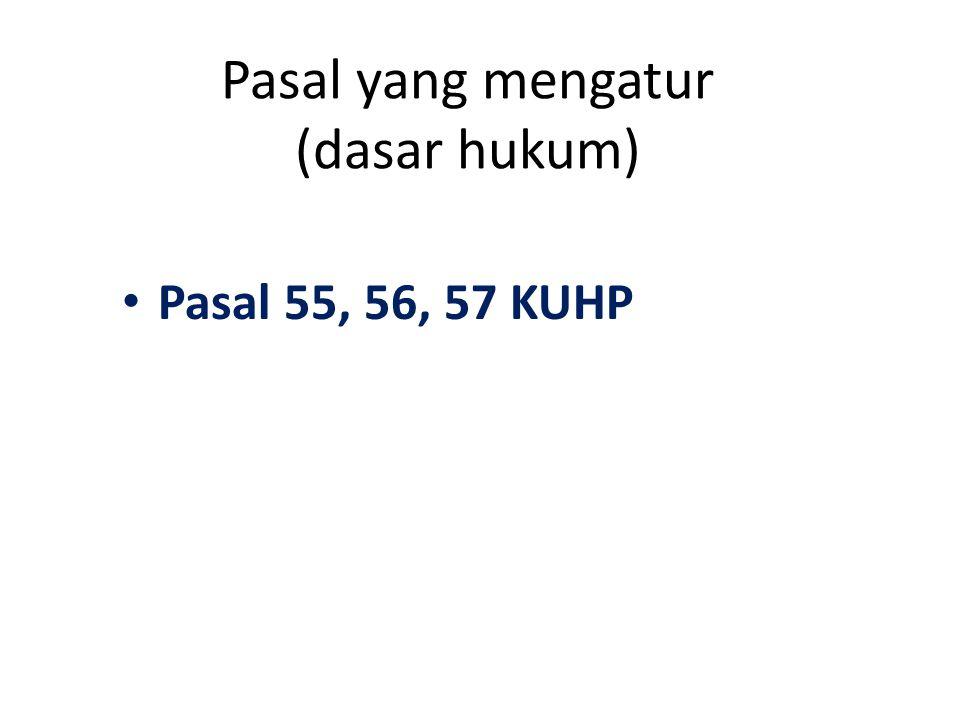 Pasal yang mengatur (dasar hukum) Pasal 55, 56, 57 KUHP