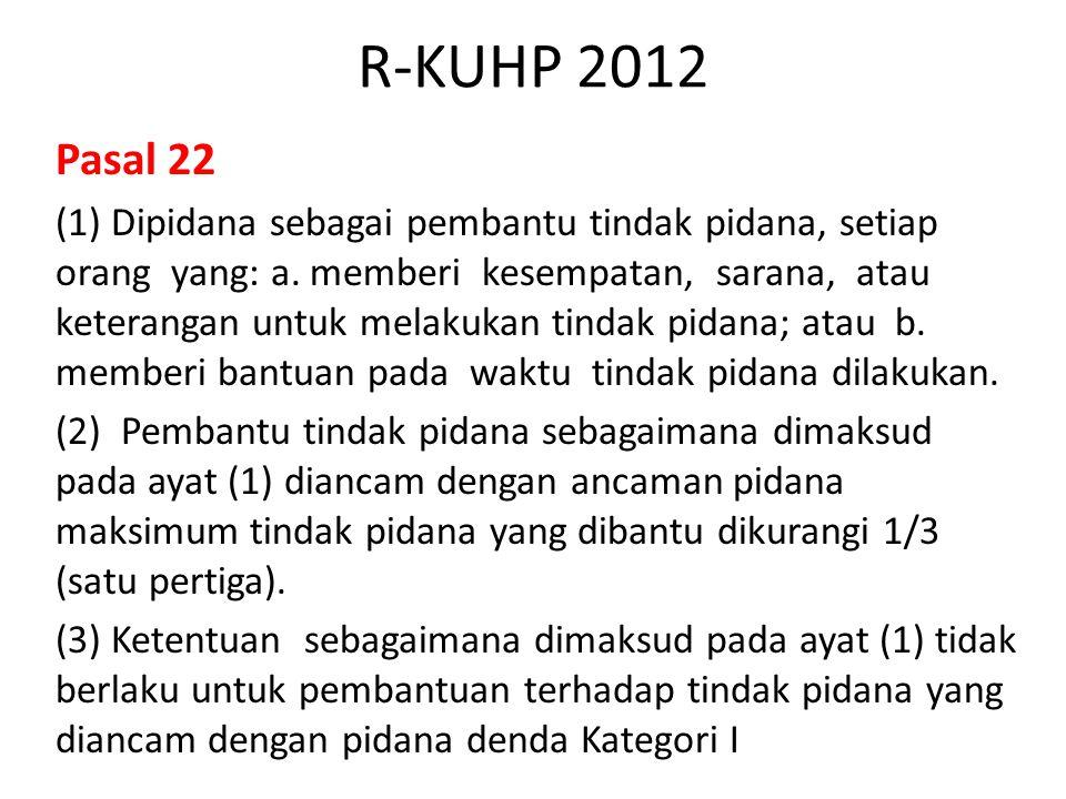 R-KUHP 2012 Pasal 22 (1) Dipidana sebagai pembantu tindak pidana, setiap orang yang: a. memberi kesempatan, sarana, atau keterangan untuk melakukan ti