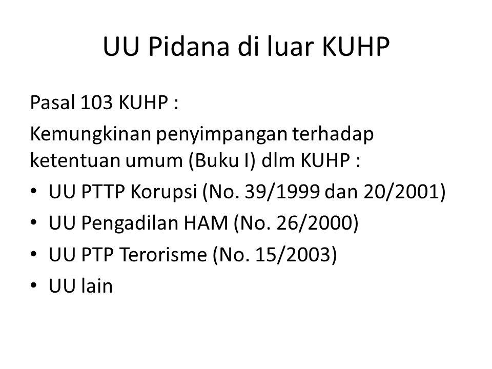 UU Pidana di luar KUHP Pasal 103 KUHP : Kemungkinan penyimpangan terhadap ketentuan umum (Buku I) dlm KUHP : UU PTTP Korupsi (No. 39/1999 dan 20/2001)