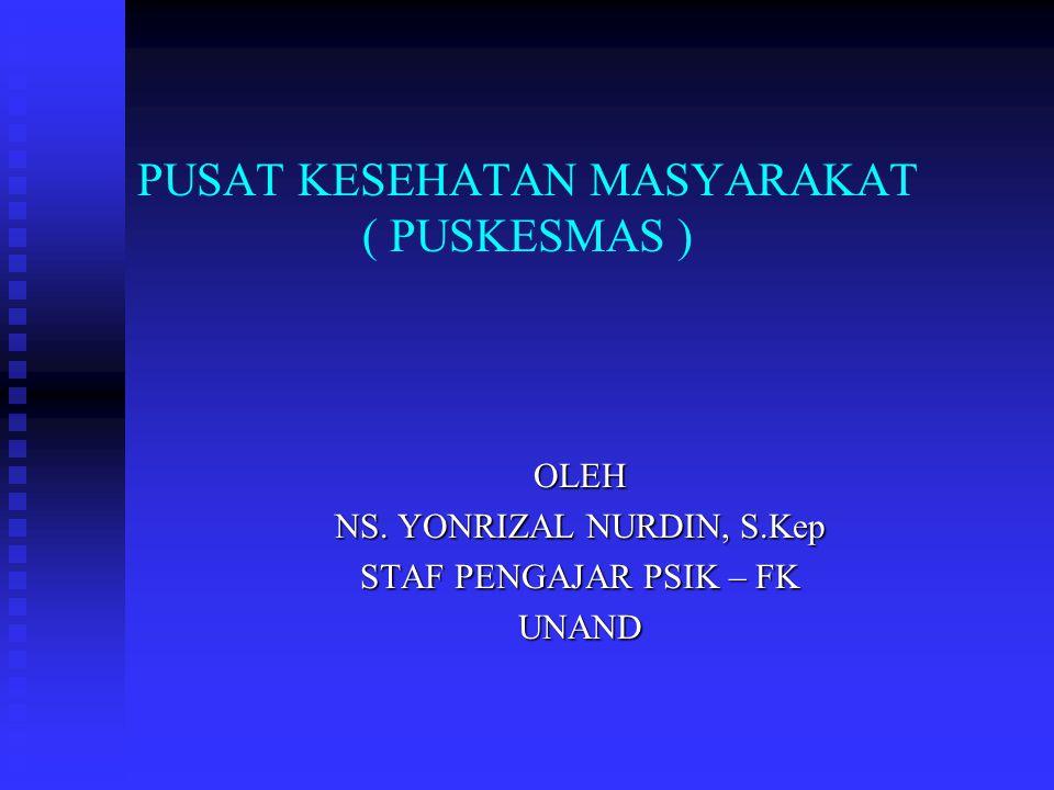 PUSAT KESEHATAN MASYARAKAT ( PUSKESMAS ) OLEH NS.
