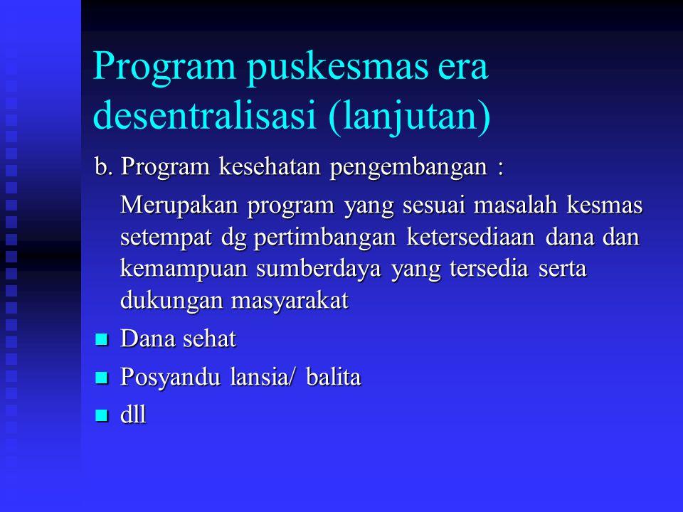 Program puskesmas era desentralisasi (lanjutan) b.