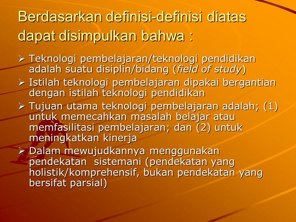 Berdasarkan definisi-definisi diatas dapat disimpulkan bahwa :  Teknologi pembelajaran/teknologi pendidikan adalah suatu disiplin/bidang (field of st