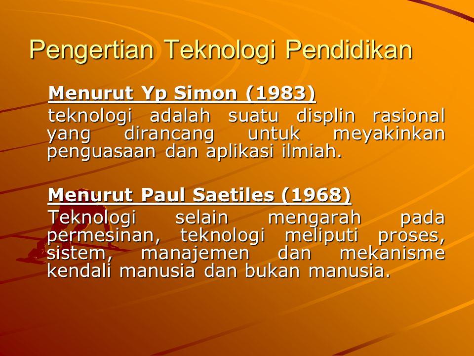 Pengertian Teknologi Pendidikan Menurut Yp Simon (1983) Menurut Yp Simon (1983) teknologi adalah suatu displin rasional yang dirancang untuk meyakinka